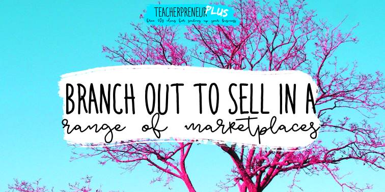 Branch out to sell in a range of teacher seller marketplaces