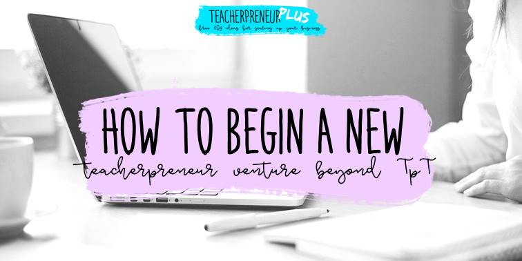 How to begin a new teacherpreneur venture