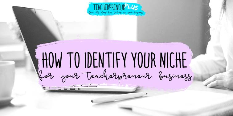 Identify a niche when scaling your teacherpreneur business | DIY Teacherpreneur