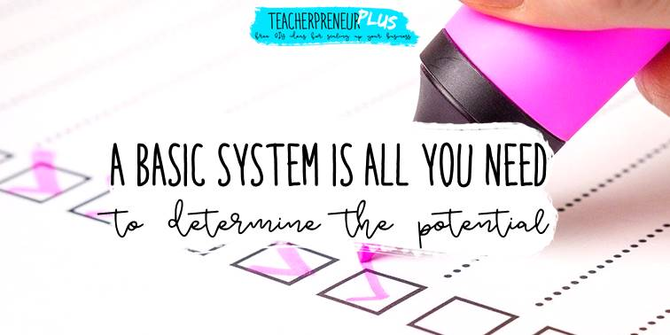 A basic system is all you need to determine your teacherpreneur business potential