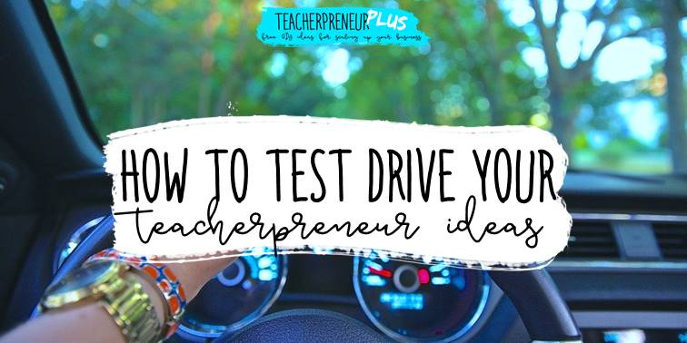 How to test drive your teacherpreneur ideas
