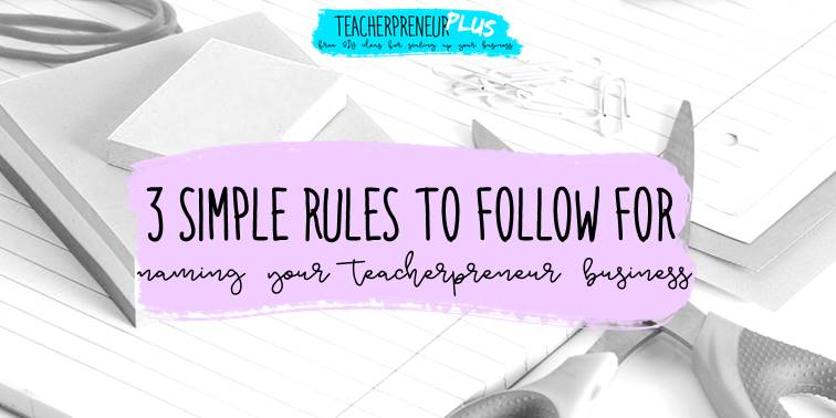 3 simple rules for naming your new teacherpreneur business