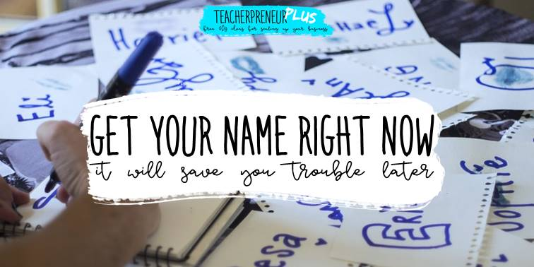 Get your name right now it will save you trouble later | DIY Teacherpreneur