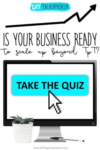 Take this quiz to see whether you're ready to scale up your teacherpreneur business with a report detailing what your next steps are! | DIYTeacherpreneur.com
